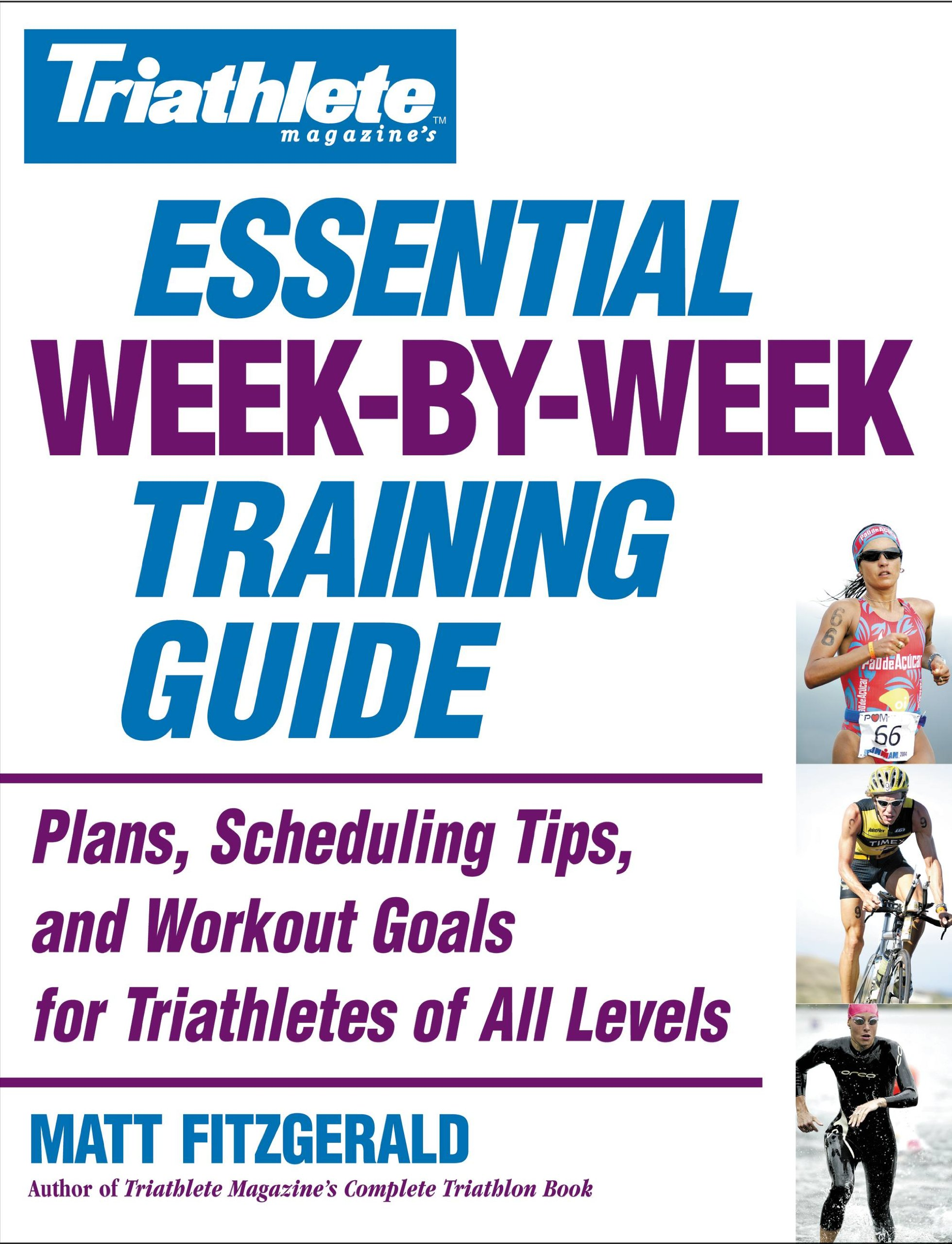 Image OfTriathlete Magazine's Essential Week-by-Week Training Guide: Plans, Scheduling Tips, And Workout Goals For Triathletes Of ...