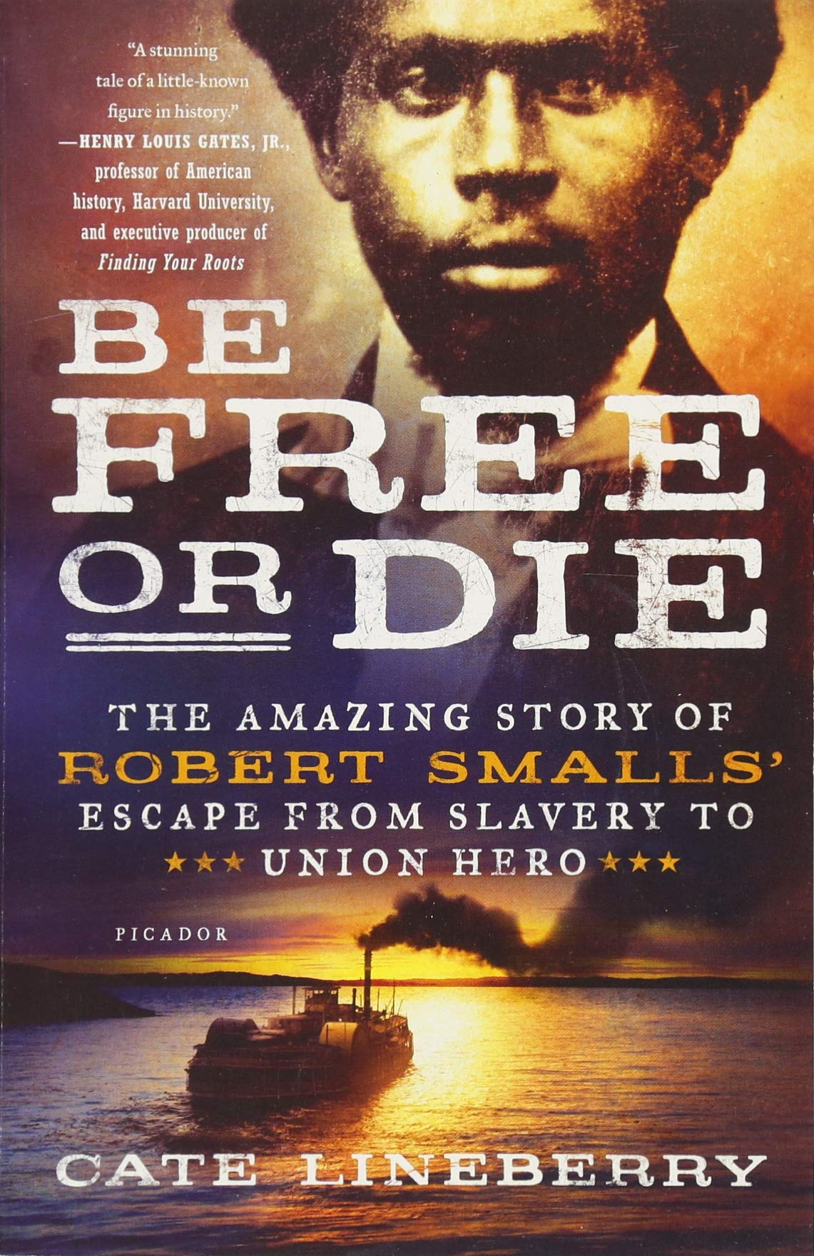 Download Be Free Or Die: The Amazing Story Of Robert Smalls' Escape From Slavery To Union Hero 