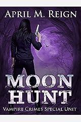 Moon Hunt (Vampire Crimes Special Unit Book 1) Kindle Edition
