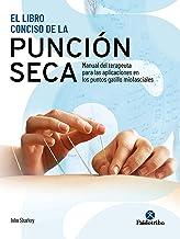 El libro conciso de la punción seca (Color): Manual del terapeuta para las aplicaciones en los puntos gatillo miofasciales (Terapia Manual)