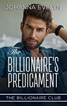 The Billionaire's Predicament: Christian Billionaire Romance (The Billionaire Club Book 4)