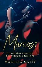 MARCOS: O monstro rendido e a virgem sedutora