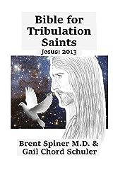 Bible for Tribulation Saints (2013): Jesus: 2013 (Volume 2) Kindle Edition