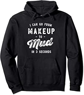 Funny Country Hoodie - I Can Go From Makeup To Mud