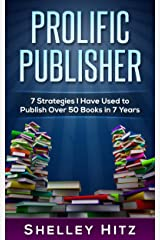 Prolific Publisher: 7 Strategies I Have Used To Publish Over 50 Books In 7 Years (Author Audience Book 1) Kindle Edition