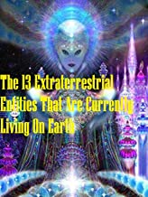 The 13 Extraterrestrial entities that are currently living on earth