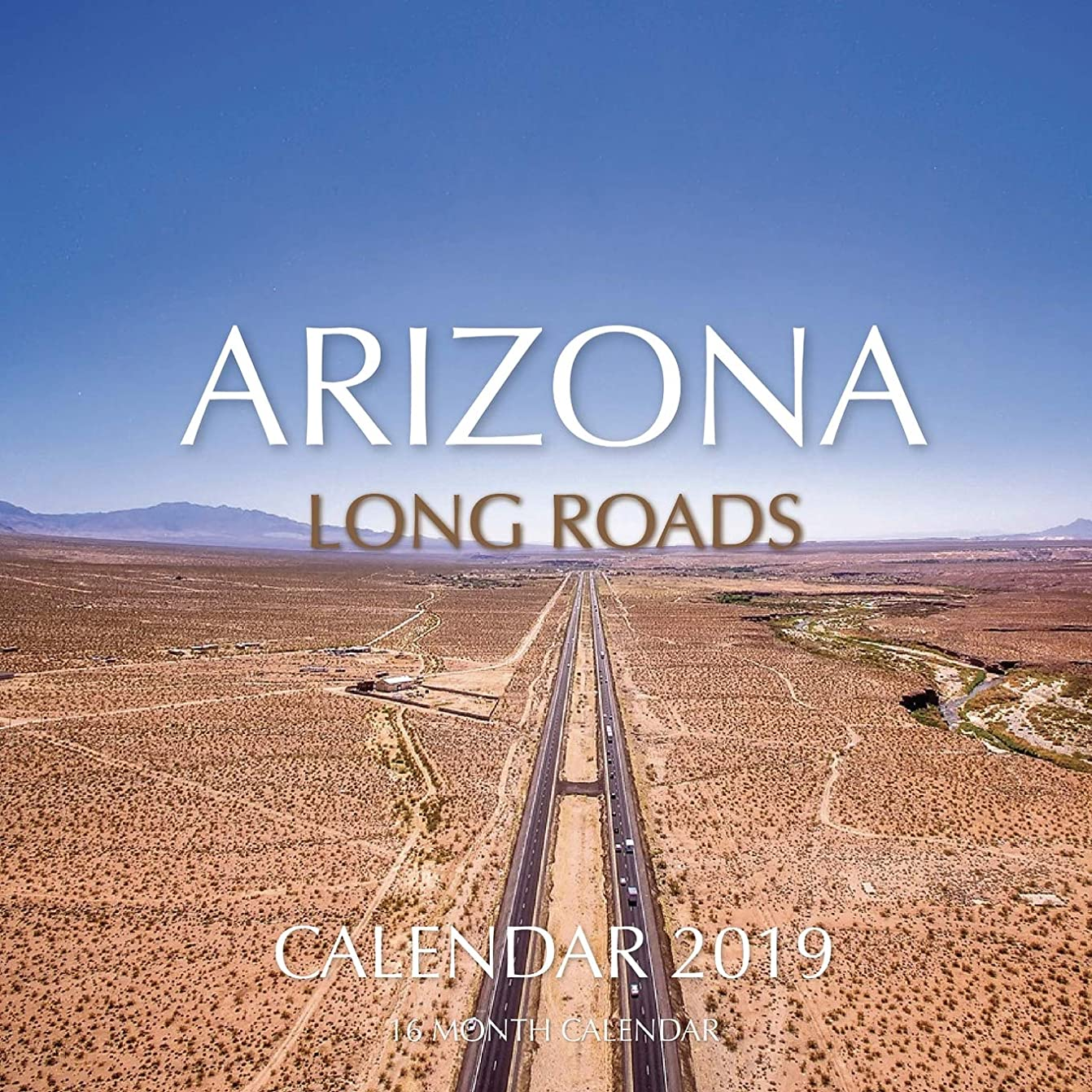 熱心な寄り添う池Arizona Long Roads Calendar 2019: 16 Month Calendar
