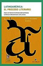 Latinoamérica: el proceso literario. Hacia una historia de la literatura latinoamericana (Spanish Edition)