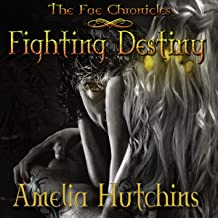 Fighting Destiny: The Fae Chronicles, Book 1