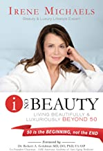 I On Beauty: Living Beautifully and Luxuriously Beyond 50