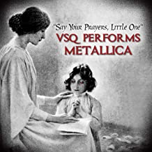 Say Your Prayers Little One: VSQ Performs Metallica