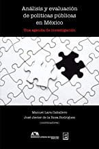 Análisis y evaluación de políticas públicas en México: Una agenda de investigación (Spanish Edition)