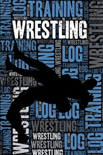 Wrestling Training Log and Diary: Wrestling Training Journal and Book For Wrestler and Coach - Wrestling Notebook Tracker