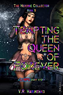 Tempting the Queen of Forever: a LitRPG short story (The Heroine Collector Book 9)