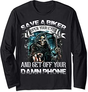 Save a Biker Open Your Eyes and Get Off Your Damn Phone Long Sleeve T-Shirt