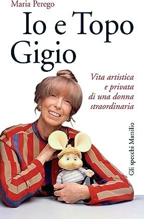 Io e Topo Gigio: Vita artistica e privata di una donna straordinaria (Gli specchi)