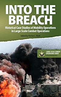 Into the Breach: Historical Case Studies of Mobility Operations in Large-Scale Combat Operations (Large-Scale Combat Operations Series Book 6) (English Edition)