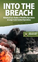Into the Breach: Historical Case Studies of Mobility Operations in Large-Scale Combat Operations (Large-Scale Combat Opera...
