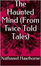 The Haunted Mind (From Twice Told Tales) (English Edition)