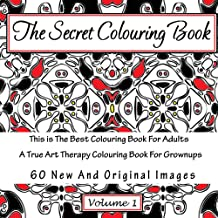 The Secret Colouring Book,  This is The Best Colouring Book For Adults, A True Art Therapy Colouring Book For Grownups.    60 New And Original Images. (Art Hypnotherapy 1)