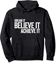 Dream It Believe It Achieve It - Inspirational Motivational Pullover Hoodie