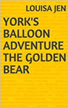 York's Balloon adventure The golden Bear