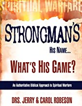 Download Strongman's His Name...What's His Game?: An Authoritative Biblical Approach to Spiritual Warfare PDF