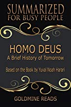 Summary: Homo Deus - Summarized for Busy People: A Brief History of Tomorrow: Based on the Book by Yuval Noah Harari