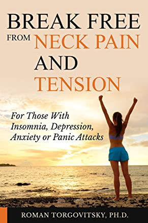 Break Free From Neck Pain & Tension: For Those With Insomnia, Depression, Anxiety or Panic Attacks (English Edition)