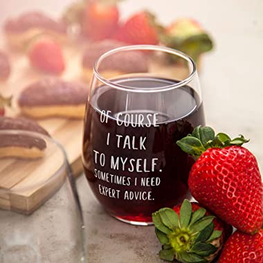 of Course I Talk to Myself. Sometimes I Need Expert Advice Funny Wine Glass 15oz - Perfect Gag Gift Idea for Her, Mom, Wife,