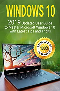 Windows 10: 2019 Updated User Guide to Master Microsoft Windows 10 with Latest Tips and Tricks
