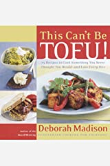 This Can't be Tofu: 75 Recipes to Cook Something You Never Thought You Would--And Love Every Bite Paperback