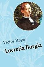 Lucretia Borgia: Ein fesselndes Drama des Autors von: Les Misérables / Die Elenden, Der Glöckner von Notre Dame, Maria Tudor, 1793 und mehr (German Edition)
