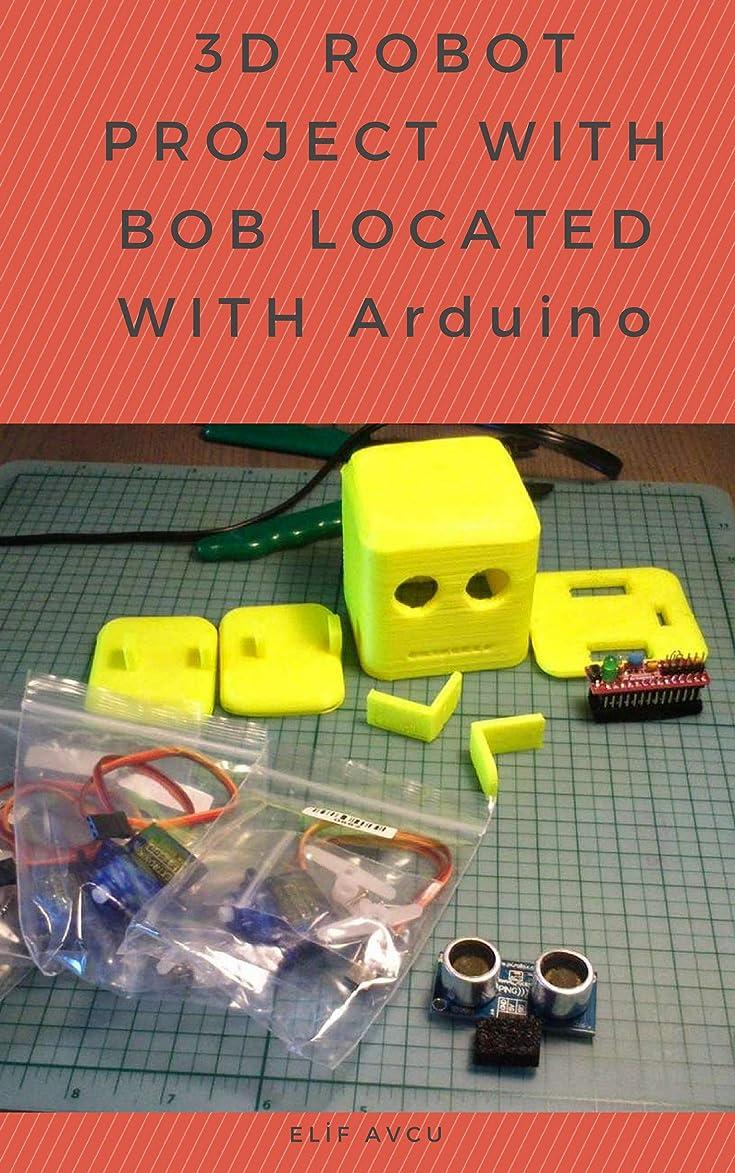 十二確かに爆発物3D ROBOT PROJECT WITH BOB LOCATED WITH Arduino (English Edition)