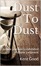 Dust To Dust: justice and mercy exhibited in divine judgment