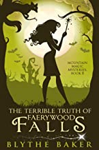 The Terrible Truth of Faerywood Falls (Mountain Magic Mysteries Book 8)