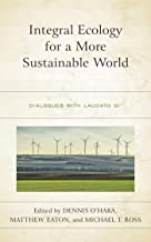 Integral Ecology for a More Sustainable World: Dialogues with Laudato Si'
