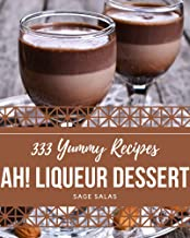 Ah! 333 Yummy Liqueur Dessert Recipes: I Love Yummy Liqueur Dessert Cookbook! (English Edition)