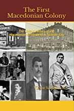 The First Macedonian Colony: The Untold History of the Macedonian Settlement in Granite City (Macedonians of America Book 5)
