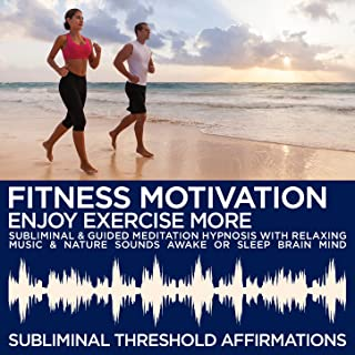 Fitness Motivation: Enjoy Exercise More Subliminal Affirmations & Guided Meditation Hypnosis with Relaxing Music & Nature Sounds Awake or Sleep Brain Mind