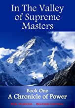 In The Valley of Supreme Masters, A Chronicle of Power (The Greatest Knowledge of the Ages Book 1)