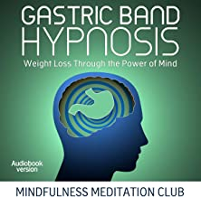 Gastric Band Hypnosis: Weight Loss Through the Power of Mind. Proven and Successful Meditation Techniques to Develop Healthy Eating Habits