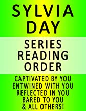 SYLVIA DAY — SERIES READING ORDER (SERIES LIST) — IN ORDER: CAPTIVATED BY YOU, ENTWINED WITH YOU, REFLECTED IN YOU, BARED TO YOU, BLOOD AND ROSES & ALL OTHERS!