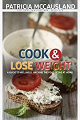 Cook & Lose Weight: Delicious Diets are Sustainable Diets Kindle Edition