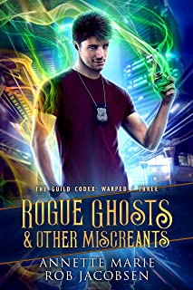 Rogue Ghosts & Other Miscreants (The Guild Codex: Warped Book 3)