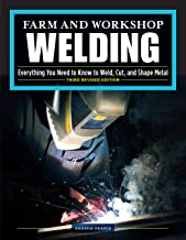 Farm and Workshop Welding, Third Revised Edition: Everything You Need to Know to Weld, Cut, and Shape Metal (Fox Chapel Pu...