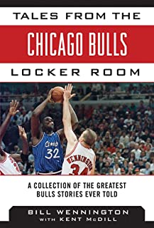 Tales from the Chicago Bulls Locker Room: A Collection of the Greatest Bulls Stories Ever Told (Tales from the Team)
