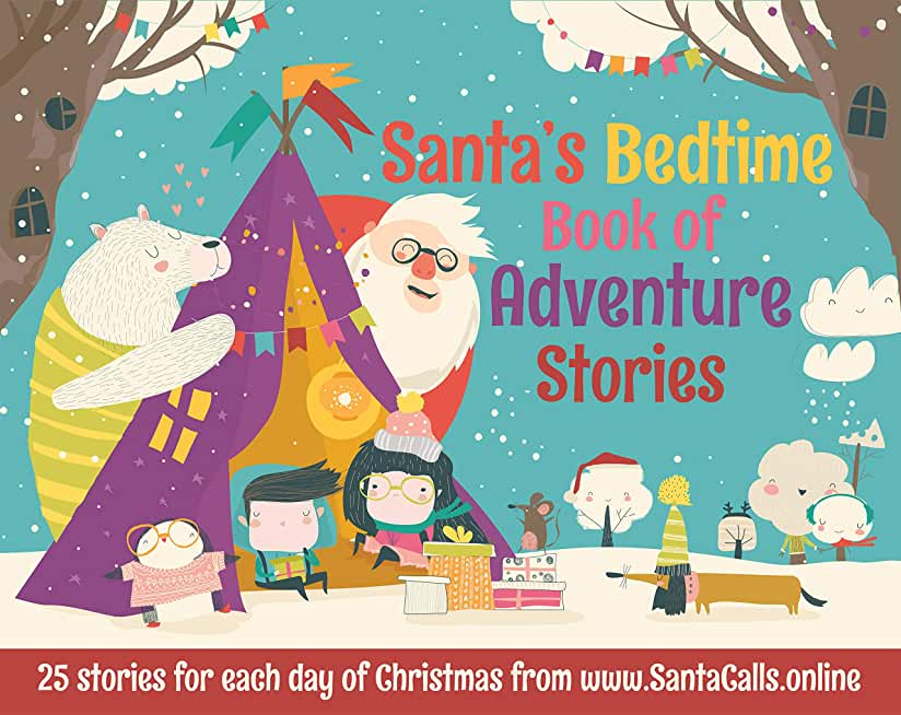 Santa's Bedtime Book Of Adventure Stories: 25 magical Christmas stories from 25 imaginations.... Buckle up for an exciting sleigh ride! (English Edition)