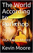 The World According to Porkchop: AKA Kevin Moore