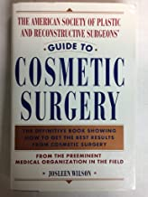 The American Society of Plastic and Reconstructive Surgeons' Guide to Cosmetic Surgery